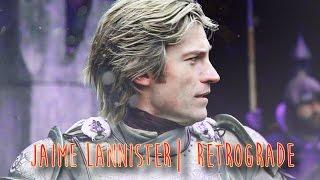 Jaime Lannister | Retrograde