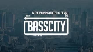 zhu in the morning matroda remix
