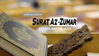 Murattal Syahdu Ustadz Fathul Aziz Lombok Surat Az Zumar Ayat 53 Sd 63
