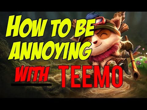 HOW TO ANNOY - AS TEEMO