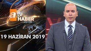 Atv Ana Haber | 19 Haziran 2019