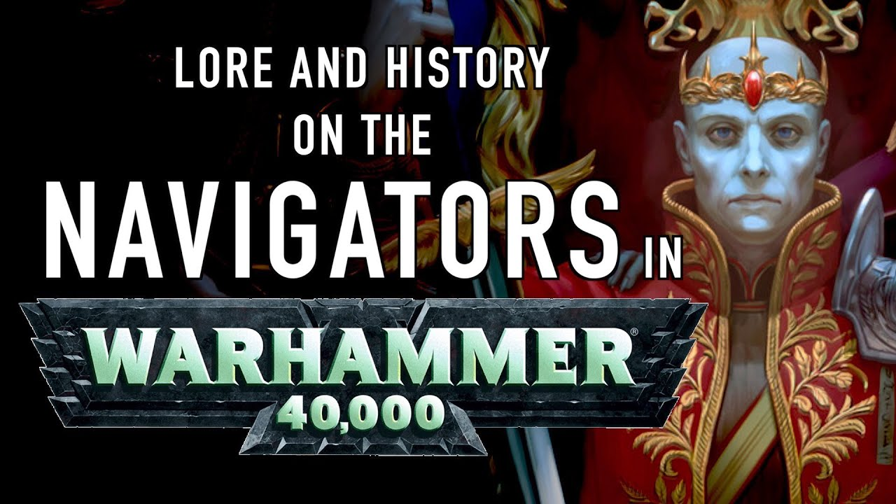 40 facts and lore on the navigators in warhammer 40k youtube 40 facts and lore on the navigators in warhammer 40k