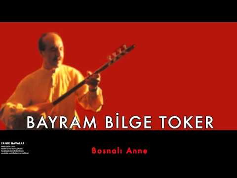 Bayram Bilge Toker - Bosnalı Anne [ Yanık Havalar © 1999 Kalan Müzik ]