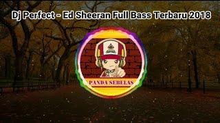 DJ Perfect - Ed Sheeran Full Bass Terbaru 2018