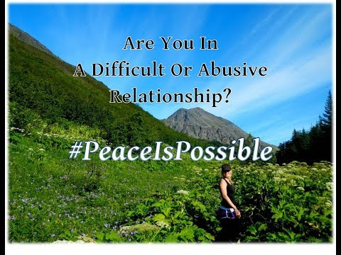 Peace is Possible - Are you in a Difficult or Abusive Relationship?