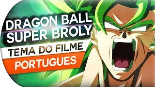 DRAGON BALL SUPER BROLY - BLIZZARD (THEME) TEMA DO FILME EM PORTUGUÊS (DAICHI MIURA)