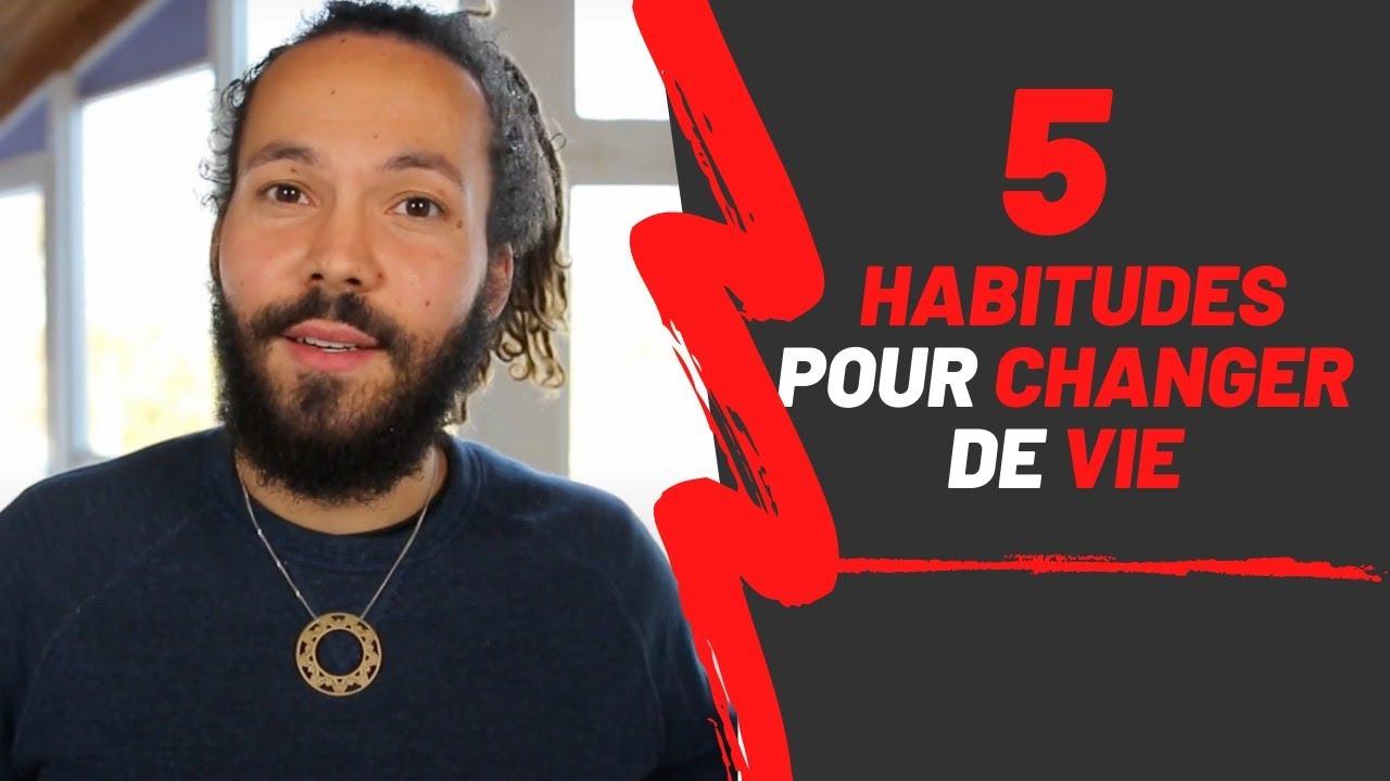5 habitudes qui vont changer ta vie - YouTube