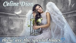 Celine Dion ✰ these are the special times