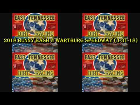 The 2018 Bunny Bash @ Wartburg Speedway (3-31-18) Race Times In Description