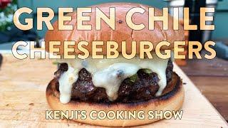 Green chile Cheeseburger  Kenji&#39s Cooking Show