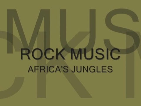 ROCK MUSIC AFRICA'S JUNGLES (it's all in the drums)