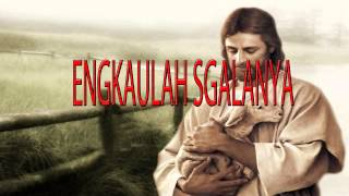 Lagu Rohani Kristen - ENGKAULAH SGALANYA