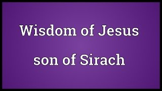 Wisdom of Jesus son of Sirach Meaning