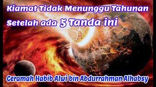 Kiamat Tidak Menunggu Tahunan Setelah ada 5 Tanda ini - Ceramah Habib Alwi bin Abdurrahman Alhabsy
