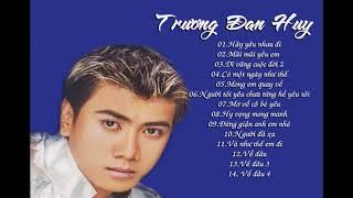 Tuyển tập các ca khúc làm nên tên tuổi Trương Đan Huy