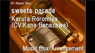 sweets parade/Karuta Roromiya(CV:Kana Hanazawa)  [Music Box] (Anime