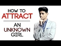 How To ATTRACT An UNKNOWN GIRL | Laws of Attraction for Men | Mayank Bhattacharya