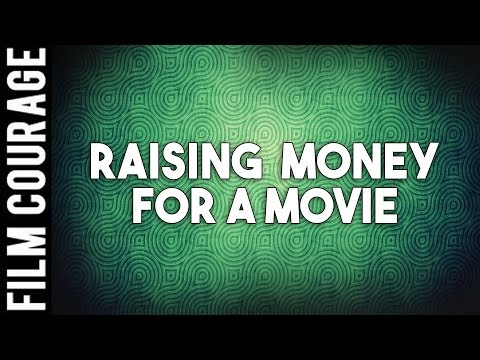 Film Finance - Raising Money For A Movie - A Film Courage Fi