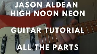 Jason Aldean – High Noon Neon – Guitar Lesson – CHORDS AND ALL THE PARTS with TAB