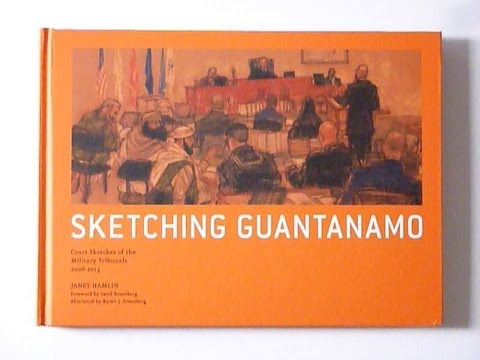 Sketching Guantanamo: Court Sketches of the Military Tribunals, 2006-2013 by Janet Hamlin
