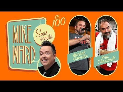 MIKE WARD SOUS ÉCOUTE #100 – (Michel Grenier et Yan Thériault)