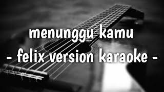 Menunggu Kamu ( felix version karaoke lirik )