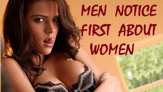 Top 10 Things Men Notice First About Women