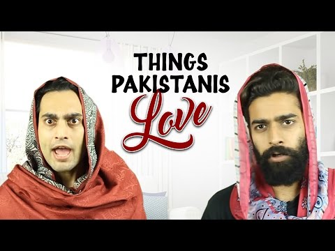 Things Pakistanis Love #BeingPakistani