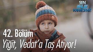 Gambar cover Yiğit, Vedat'a taş atıyor! - Sen Anlat Karadeniz 42. Bölüm