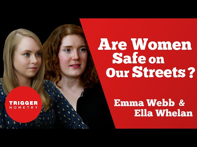 Are Women Safe on Our Streets? Emma Webb & Ella Whelan