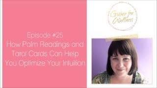 How Palm Readings and Tarot Cards Can Help You Optimize Your Intuition