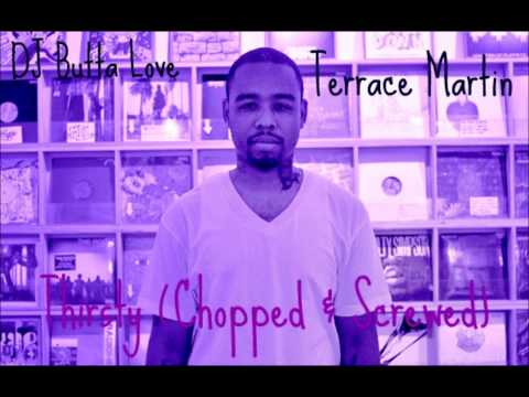 Terrace Martin - Thirsty (Chopped & Screwed By DJ Butta Love)