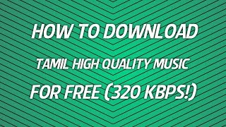 How to download 320 kbps (High Quality) Tamil Songs for FREE.mp3