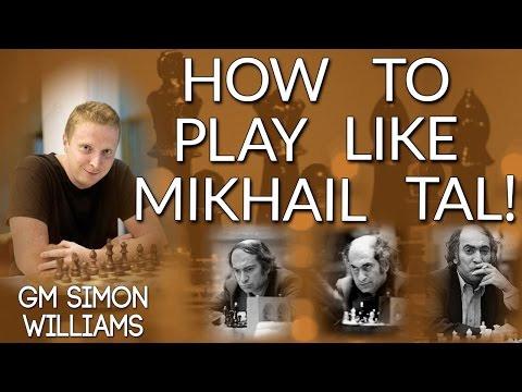 How to Play like Mikhail Tal - with GingerGM Simon Williams (Webinar Replay)
