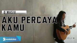 Felix Irwan Aku Percaya Kamu - Dmasiv (Cover) Mp3