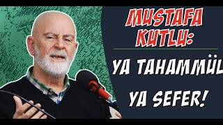 Ya Tahammül Ya Sefer! - Mustafa Kutlu
