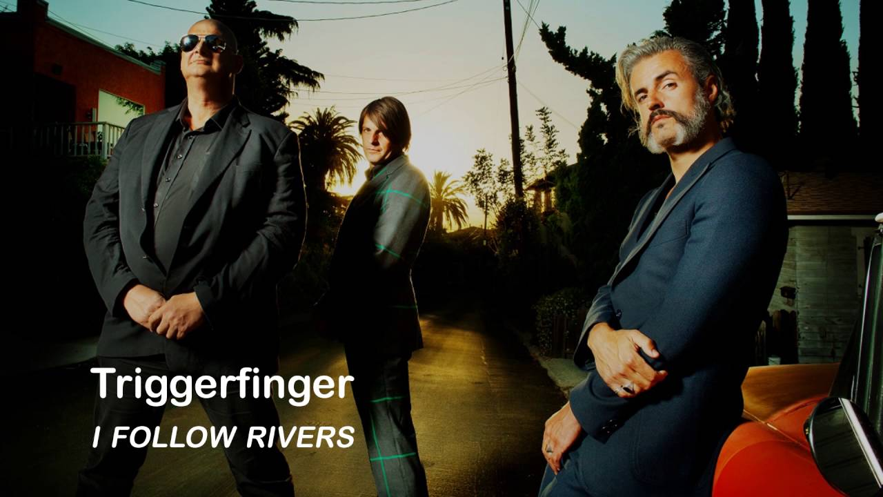 musica triggerfinger i follow rivers