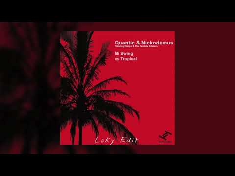 Mi Swing es Tropical - Quantic & Nickodemus (Loky Edit) [FREE D/L]