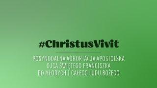 Christus Vivit   Adhortacja posynodalna papieża Franciszka   Całość