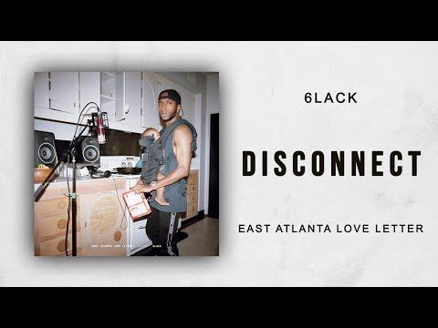 6LACK - Disconnect (East Atlanta Love Letter)