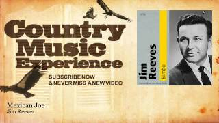 Jim Reeves - Mexican Joe - Country Music Experience YouTube Videos