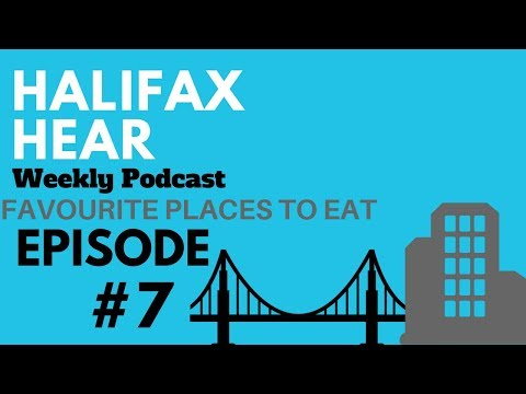 Halifax Hear Podcast EPISODE #7 - Favourite Places To Eat - Thing's To Do In Halifax, Nova Scotia