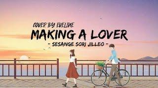 Lirik dan terjemahan || MAKING A LOVER - SS501 || Cover By Eveline - Sesange Sori Jilleo
