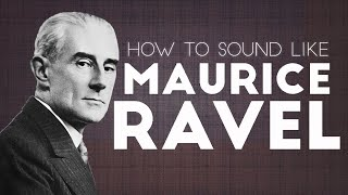 How to Sound Like Maurice Ravel