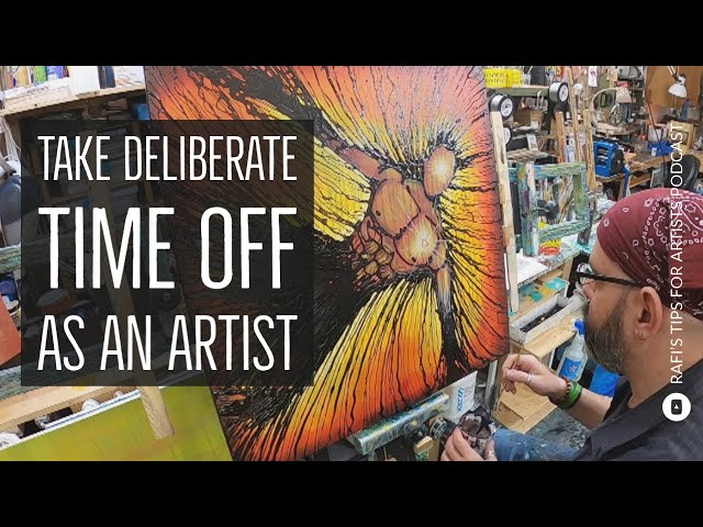 It's Ok To Take Deliberate Time Off - Artist Podcast