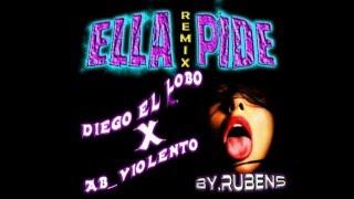 Diego el Lobo - Ella Pide Remix (Ft. AB_Violento) [Audio Oficial]