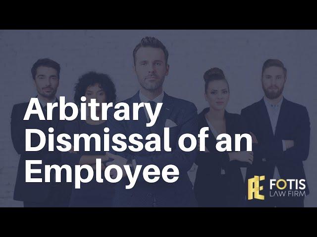 Arbitrary Dismissal of an Employee -  Q&A