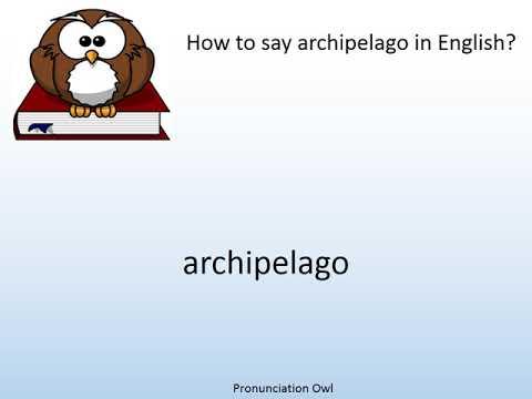 How to say archipelago in English? - Pronunciation Owl