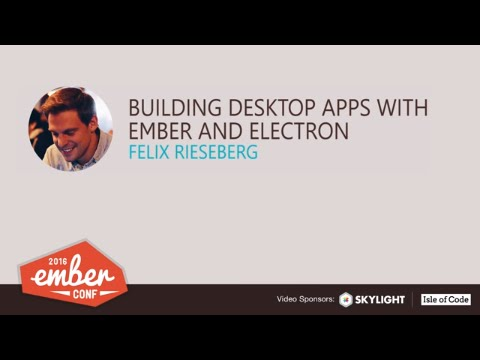 EmberConf 2016: Building Desktop Apps with Ember and Electron by Felix Rieseberg