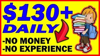 EARN $130+ a DAY With ZERO Money and NO Experience! (Make Money Online)